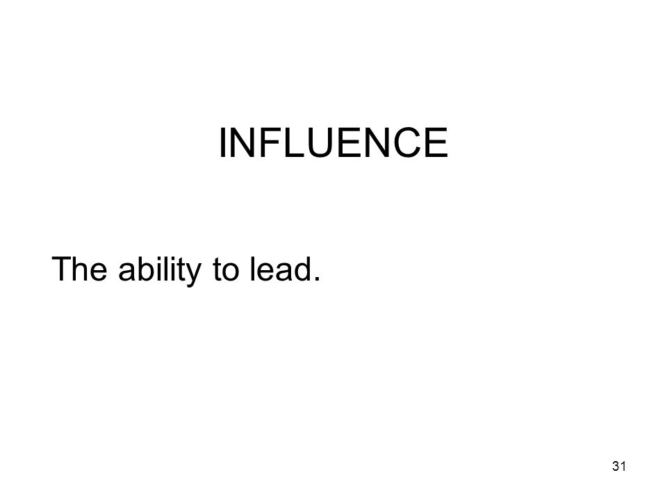 31 INFLUENCE The ability to lead.