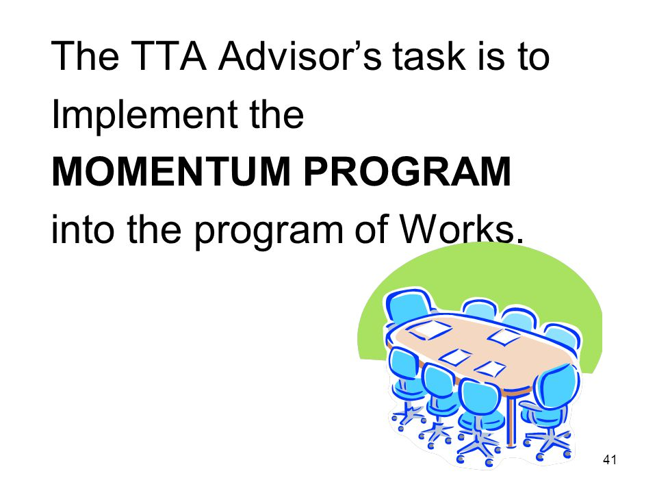 41 The TTA Advisors task is to Implement the MOMENTUM PROGRAM into the program of Works.