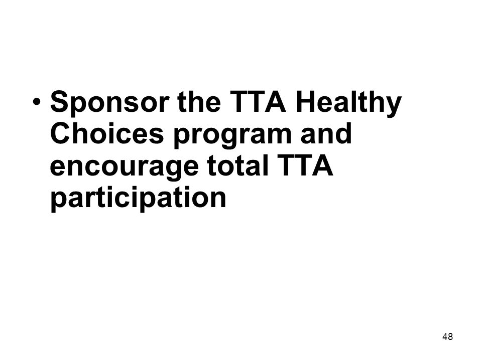 48 Sponsor the TTA Healthy Choices program and encourage total TTA participation