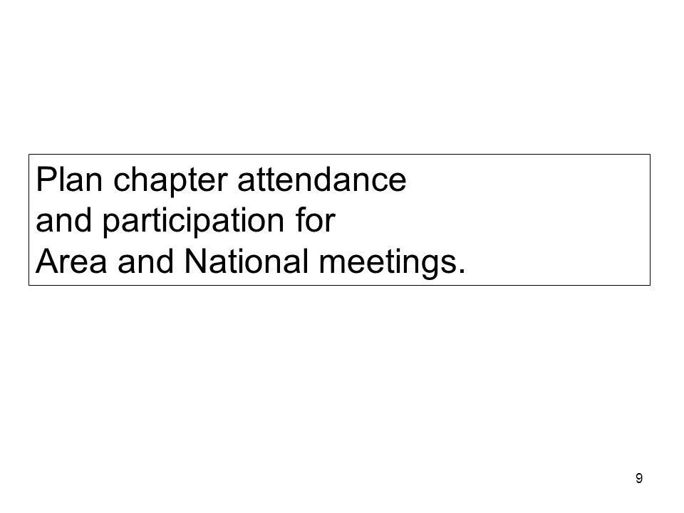 9 Plan chapter attendance and participation for Area and National meetings.