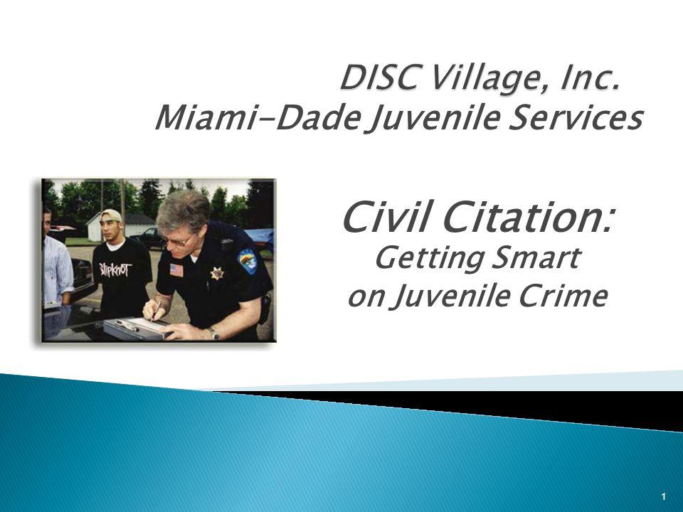 Civil Citation: Getting Smart on Juvenile Crime Miami-Dade Juvenile Services 1