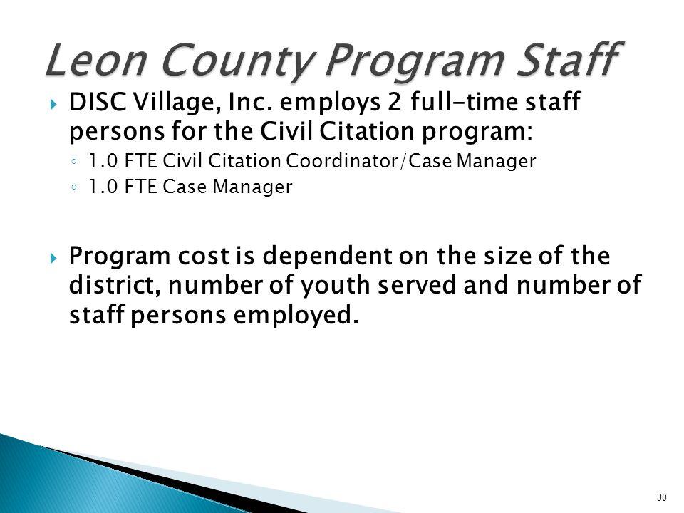 DISC Village, Inc. employs 2 full-time staff persons for the Civil Citation program: 1.0 FTE Civil Citation Coordinator/Case Manager 1.0 FTE Case Mana