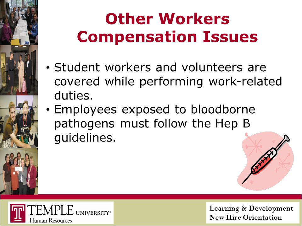 Learning & Development New Hire Orientation Other Workers Compensation Issues Student workers and volunteers are covered while performing work-related duties.
