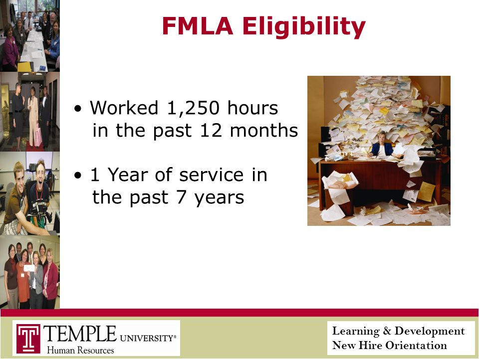 Learning & Development New Hire Orientation FMLA Eligibility Worked 1,250 hours in the past 12 months 1 Year of service in the past 7 years