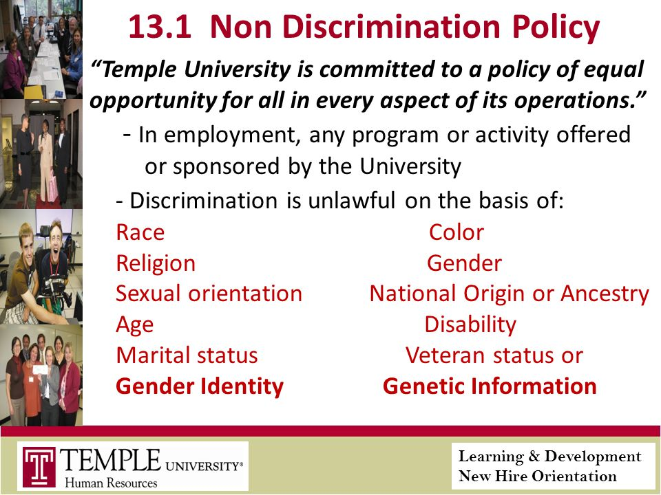 Learning & Development New Hire Orientation 13.1 Non Discrimination Policy Temple University is committed to a policy of equal opportunity for all in every aspect of its operations.