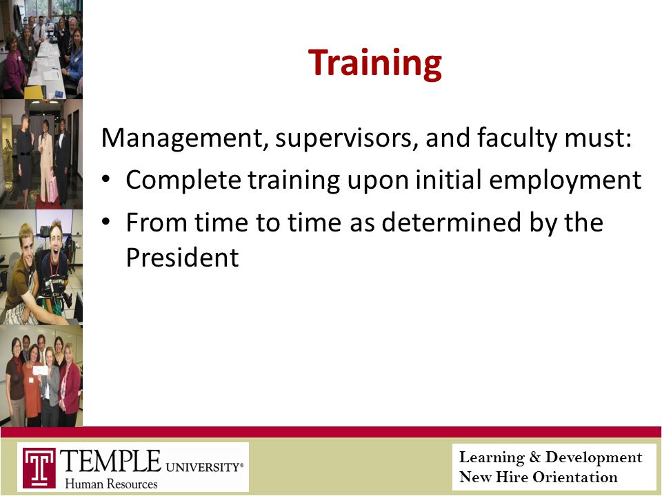 Learning & Development New Hire Orientation Training Management, supervisors, and faculty must: Complete training upon initial employment From time to time as determined by the President