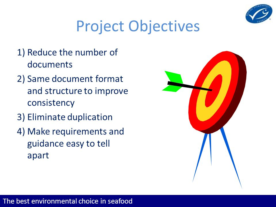 The best environmental choice in seafood Project Objectives 1) Reduce the number of documents 2) Same document format and structure to improve consist