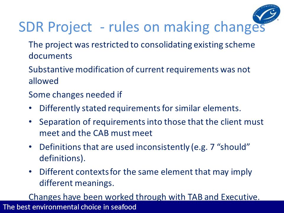 The best environmental choice in seafood SDR Project - rules on making changes The project was restricted to consolidating existing scheme documents S