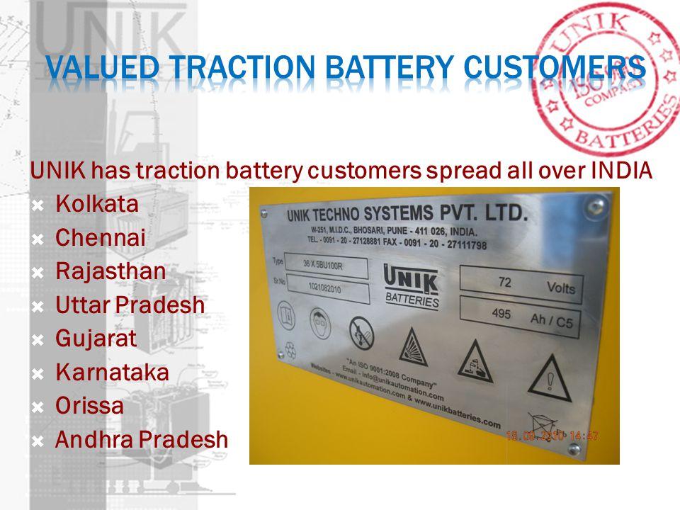 UNIK has traction battery customers spread all over INDIA Kolkata Chennai Rajasthan Uttar Pradesh Gujarat Karnataka Orissa Andhra Pradesh