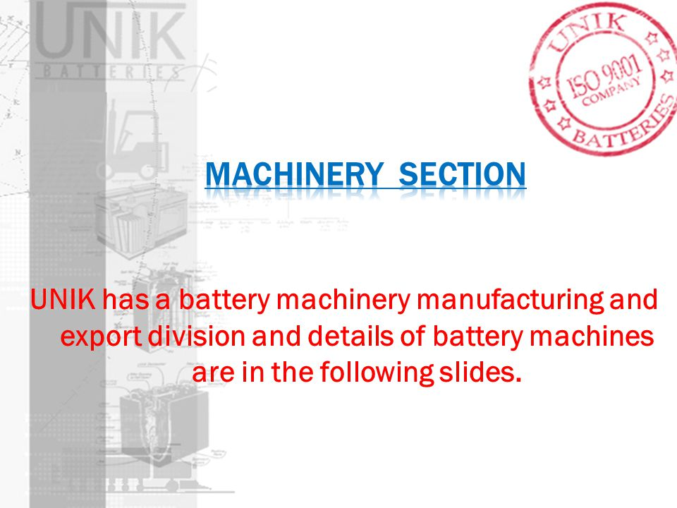 UNIK has a battery machinery manufacturing and export division and details of battery machines are in the following slides.