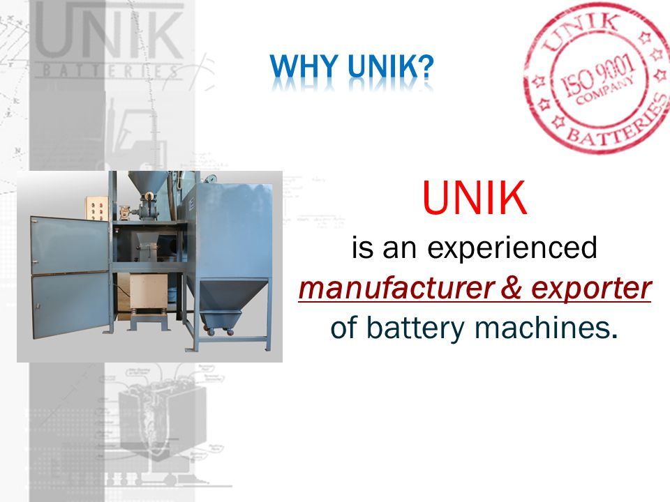 UNIK is an experienced manufacturer & exporter of battery machines.