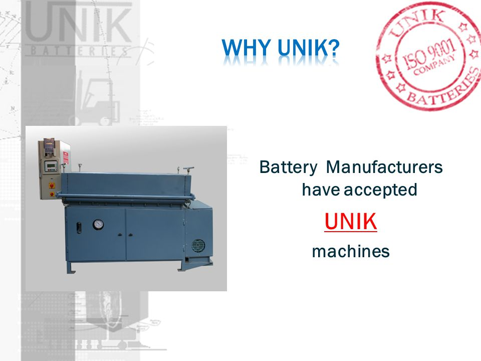 Battery Manufacturers have accepted UNIK machines
