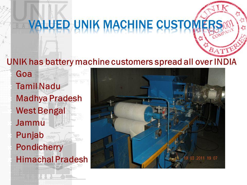 UNIK has battery machine customers spread all over INDIA Goa Tamil Nadu Madhya Pradesh West Bengal Jammu Punjab Pondicherry Himachal Pradesh
