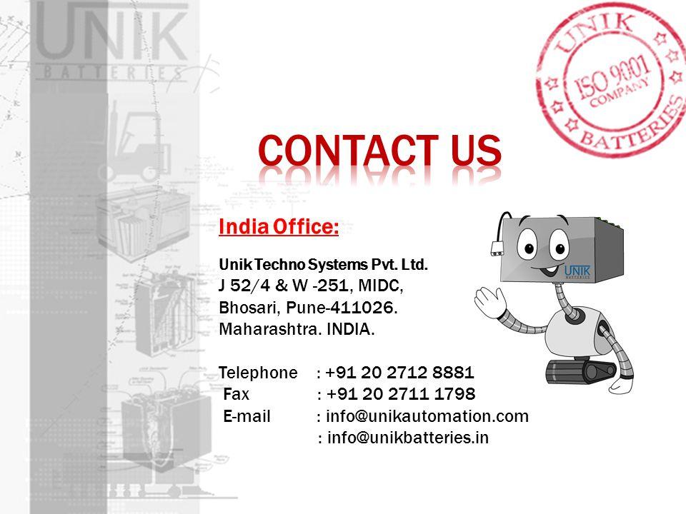 India Office: Unik Techno Systems Pvt. Ltd. J 52/4 & W -251, MIDC, Bhosari, Pune-411026. Maharashtra. INDIA. Telephone : +91 20 2712 8881 Fax : +91 20