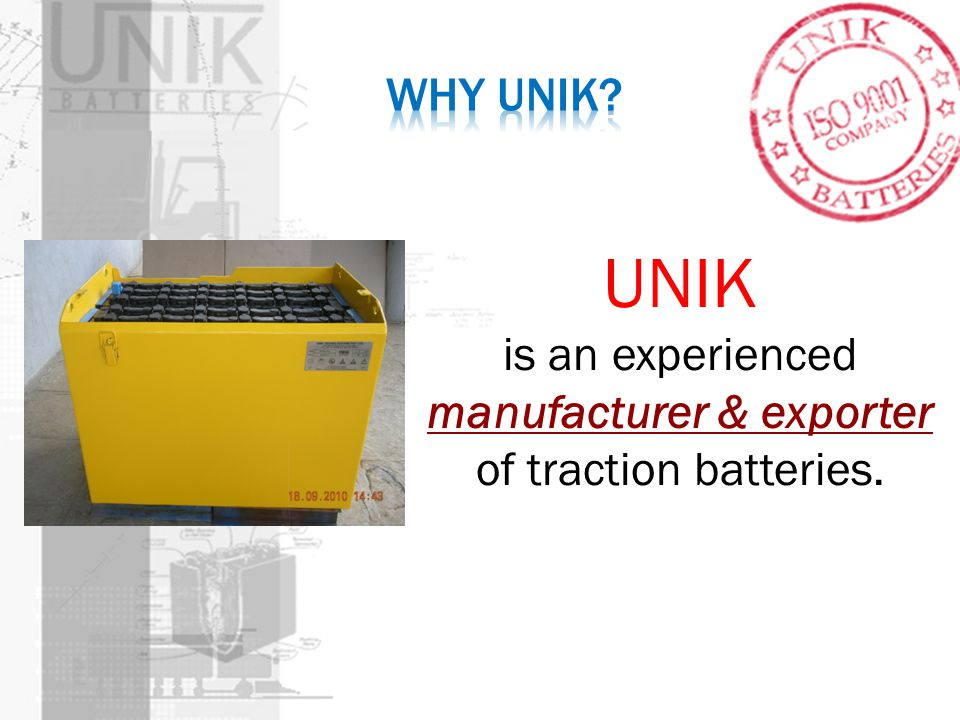 UNIK is an experienced manufacturer & exporter of traction batteries.
