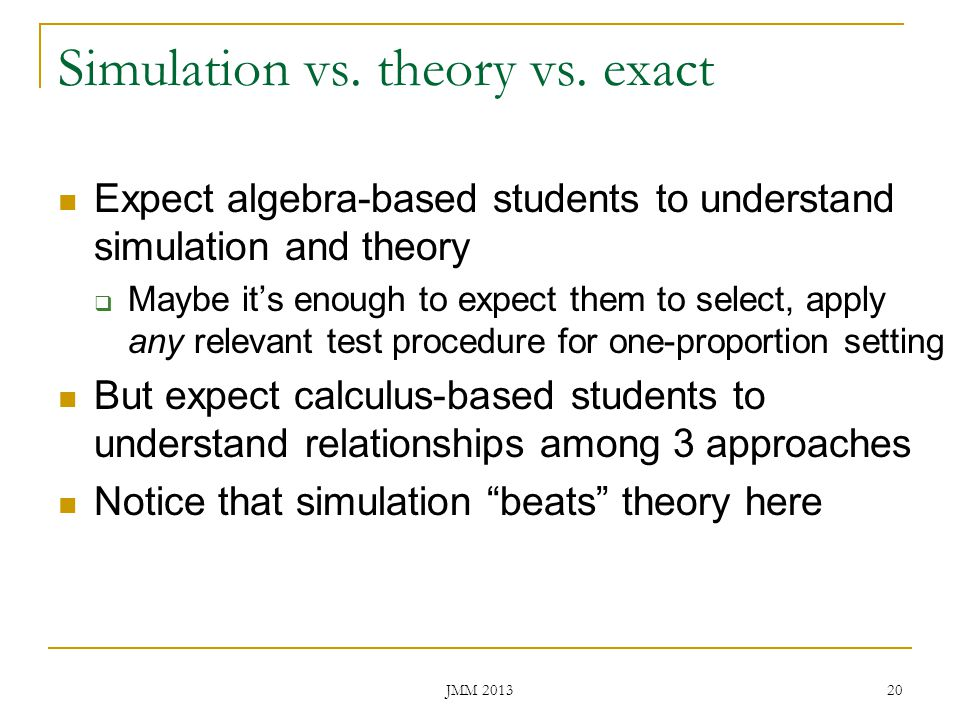 Simulation vs. theory vs. exact Expect algebra-based students to understand simulation and theory Maybe its enough to expect them to select, apply any