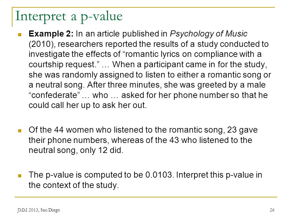 Interpret a p-value Example 2: In an article published in Psychology of Music (2010), researchers reported the results of a study conducted to investi