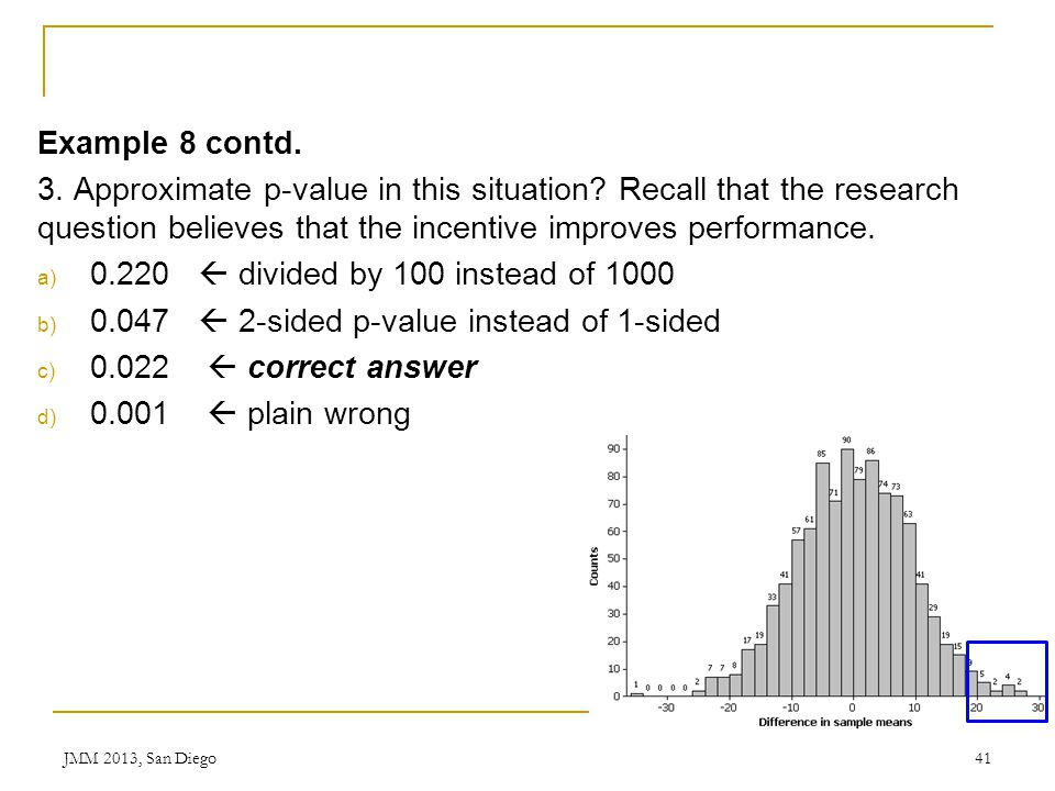 Example 8 contd. 3. Approximate p-value in this situation? Recall that the research question believes that the incentive improves performance. a) 0.22