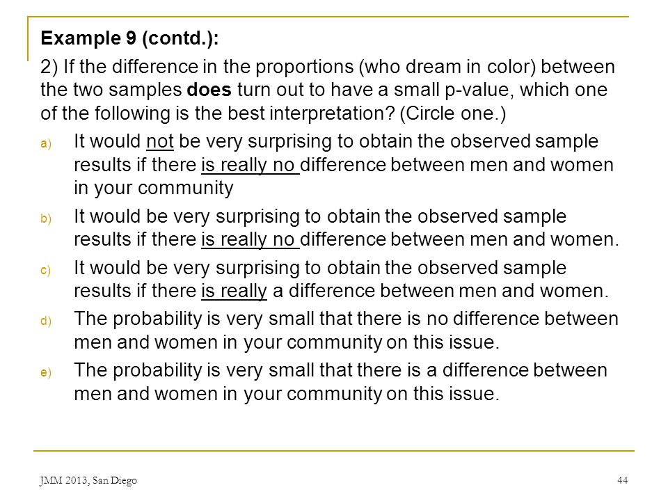 Example 9 (contd.): 2) If the difference in the proportions (who dream in color) between the two samples does turn out to have a small p-value, which
