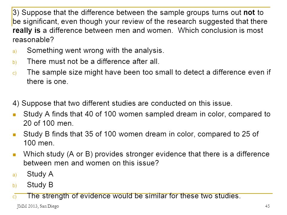 3) Suppose that the difference between the sample groups turns out not to be significant, even though your review of the research suggested that there
