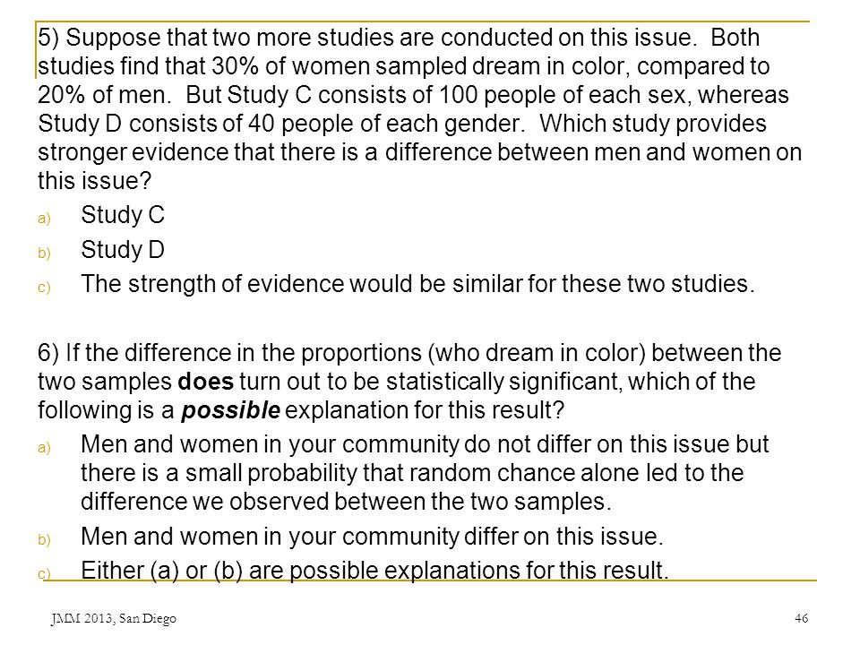 5) Suppose that two more studies are conducted on this issue. Both studies find that 30% of women sampled dream in color, compared to 20% of men. But