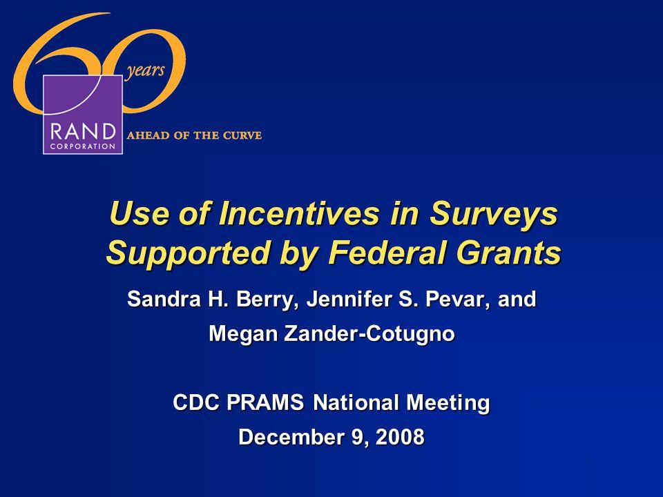 Use of Incentives in Surveys Supported by Federal Grants Sandra H. Berry, Jennifer S. Pevar, and Megan Zander-Cotugno CDC PRAMS National Meeting Decem