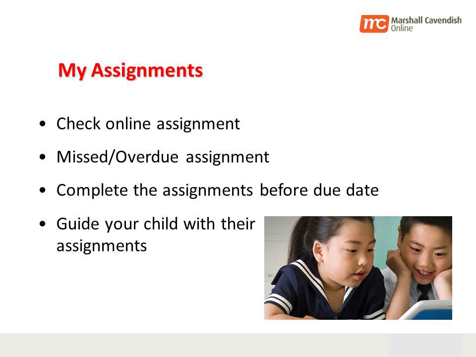 28th Oct 05 13 My Assignments Check online assignment Missed/Overdue assignment Complete the assignments before due date Guide your child with their assignments