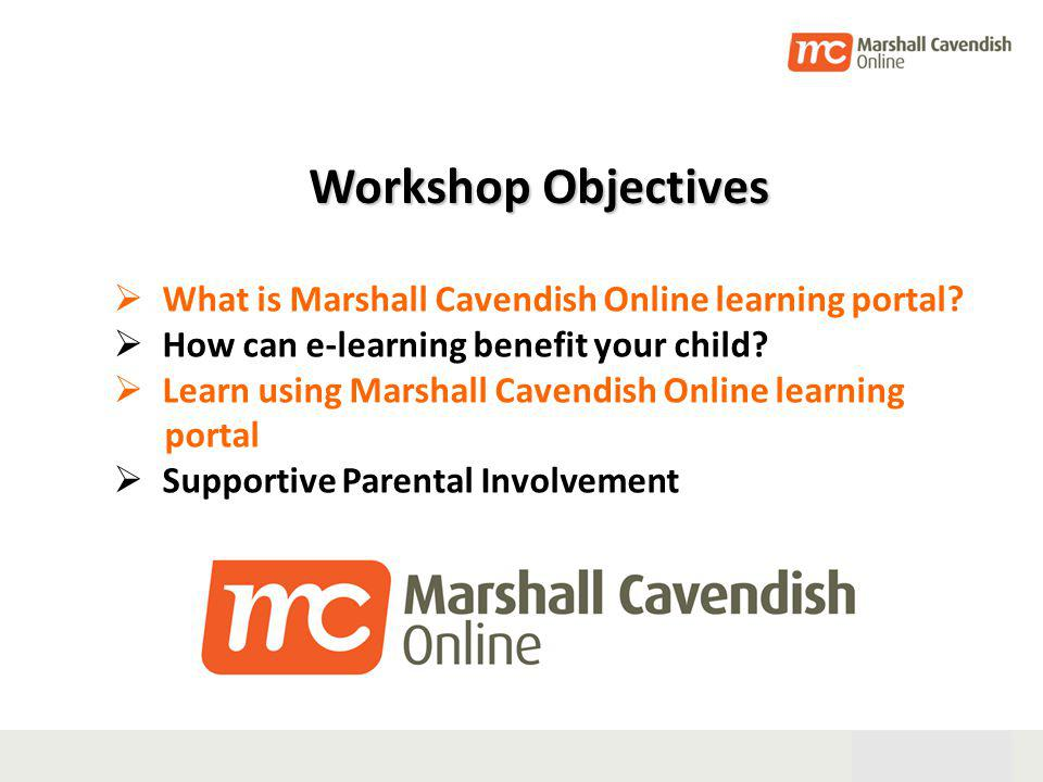 28th Oct 05 2 Workshop Objectives What is Marshall Cavendish Online learning portal.