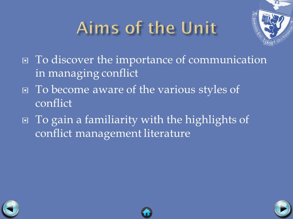 To discover the importance of communication in managing conflict To become aware of the various styles of conflict To gain a familiarity with the highlights of conflict management literature