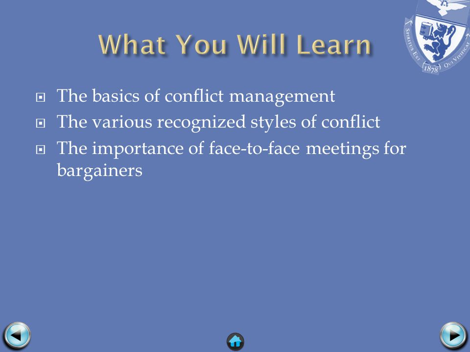 The basics of conflict management The various recognized styles of conflict The importance of face-to-face meetings for bargainers