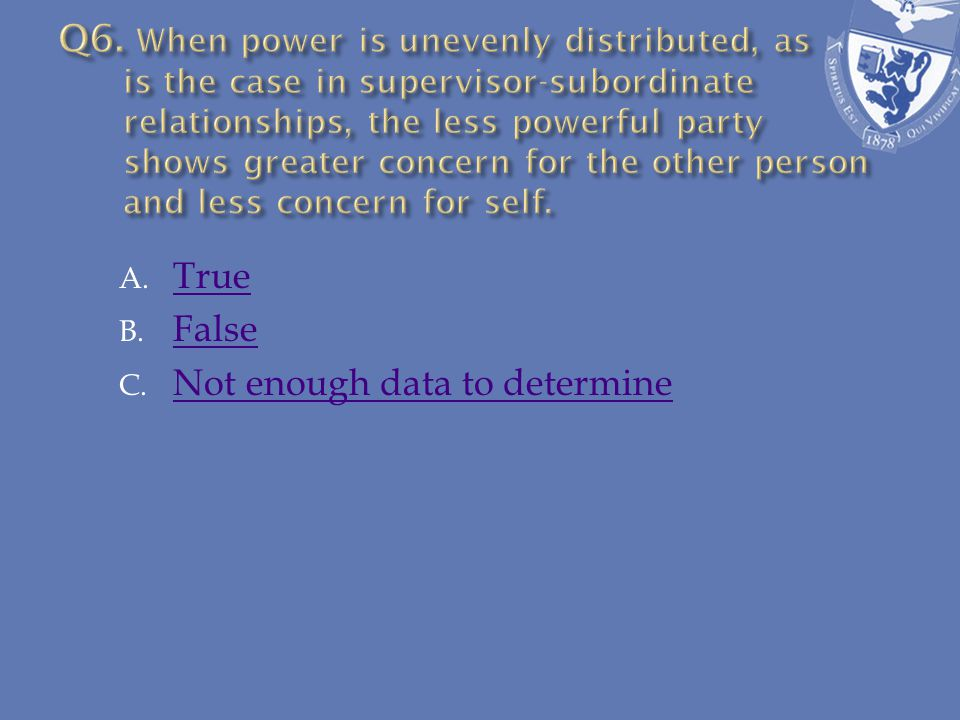 A. True True B. False False C. Not enough data to determine Not enough data to determine