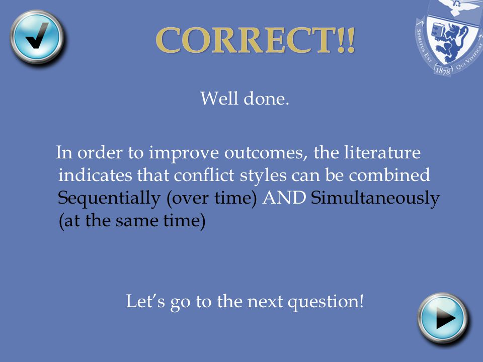 Well done. In order to improve outcomes, the literature indicates that conflict styles can be combined Sequentially (over time) AND Simultaneously (at