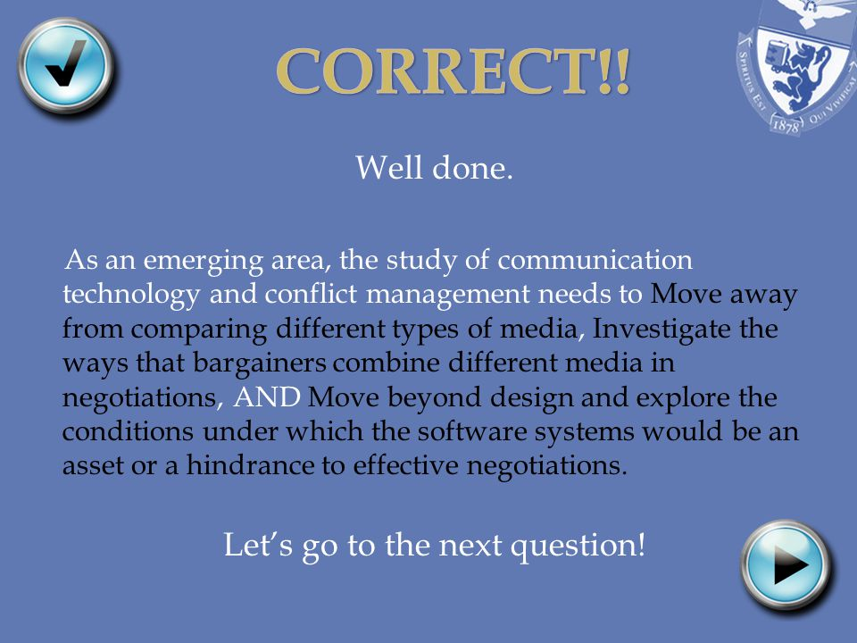 Well done. As an emerging area, the study of communication technology and conflict management needs to Move away from comparing different types of med