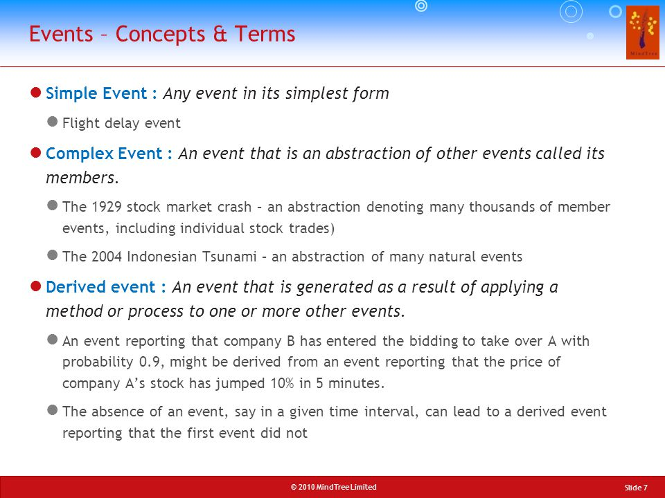 © 2010 MindTree Limited Simple Event : Any event in its simplest form Flight delay event Complex Event : An event that is an abstraction of other even