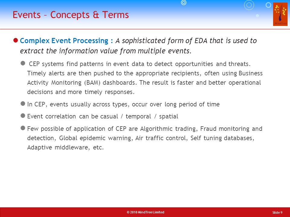 © 2010 MindTree Limited Complex Event Processing : A sophisticated form of EDA that is used to extract the information value from multiple events. CEP
