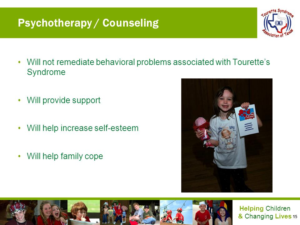 15 Helping Children & Changing Lives Psychotherapy / Counseling Will not remediate behavioral problems associated with Tourettes Syndrome Will provide
