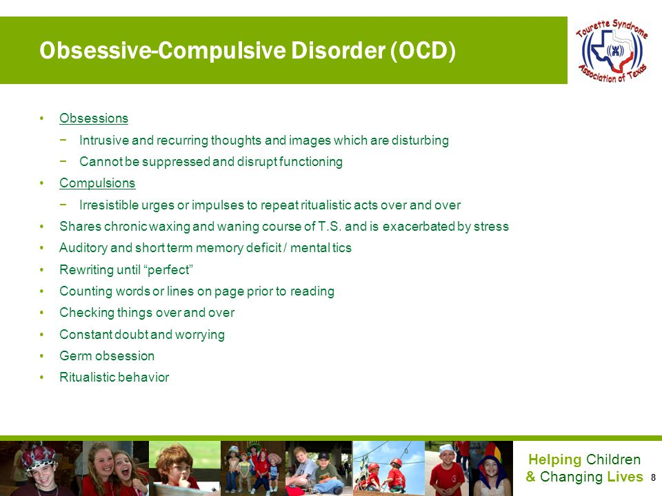 8 Helping Children & Changing Lives Obsessive-Compulsive Disorder (OCD) Obsessions Intrusive and recurring thoughts and images which are disturbing Ca