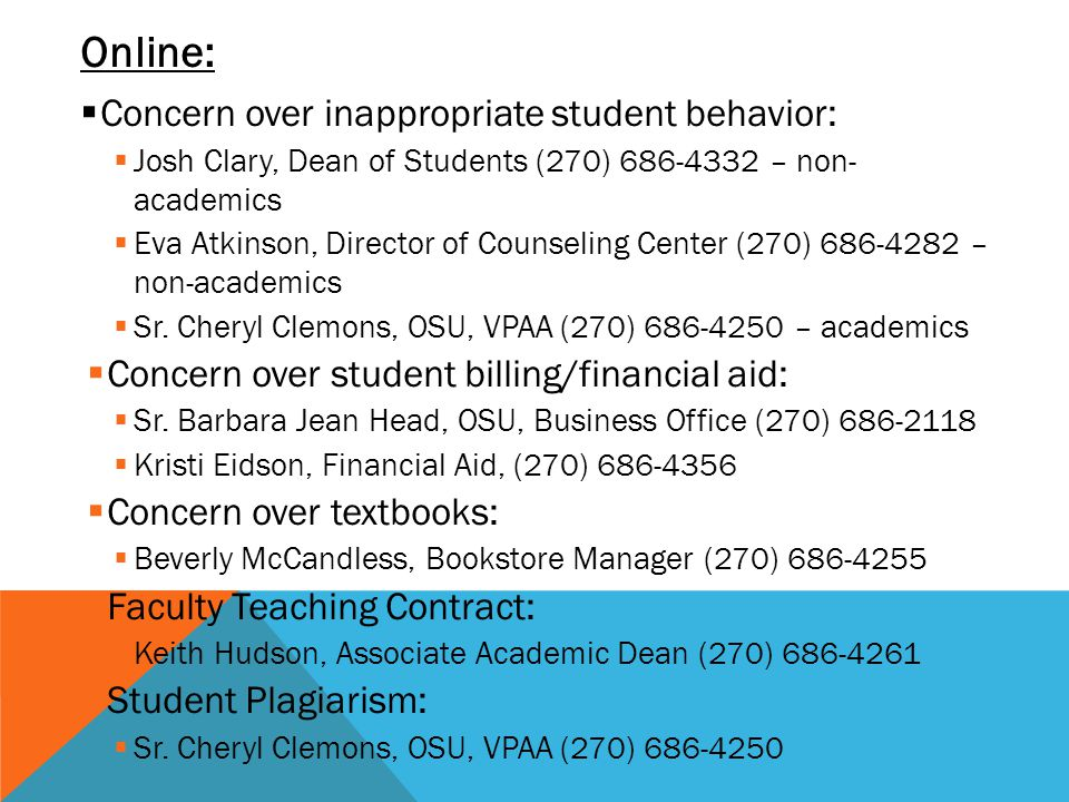 Online: Concern over inappropriate student behavior: Josh Clary, Dean of Students (270) 686-4332 – non- academics Eva Atkinson, Director of Counseling Center (270) 686-4282 – non-academics Sr.