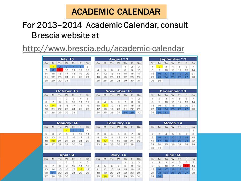 ACADEMIC CALENDAR For 2013–2014 Academic Calendar, consult Brescia website at http://www.brescia.edu/academic-calendar