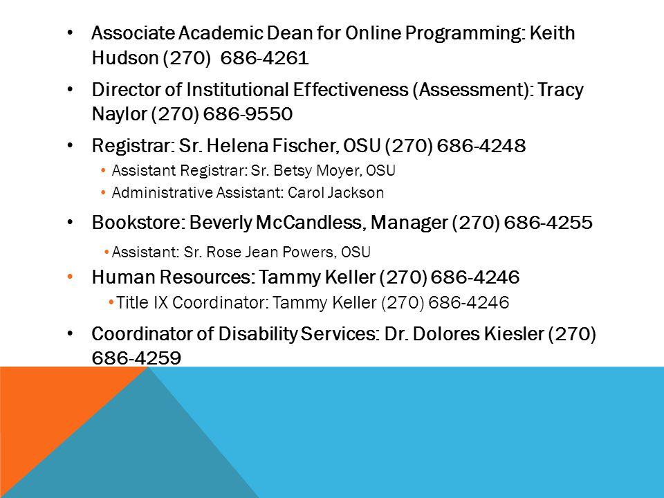 Associate Academic Dean for Online Programming: Keith Hudson (270) 686-4261 Director of Institutional Effectiveness (Assessment): Tracy Naylor (270) 686-9550 Registrar: Sr.
