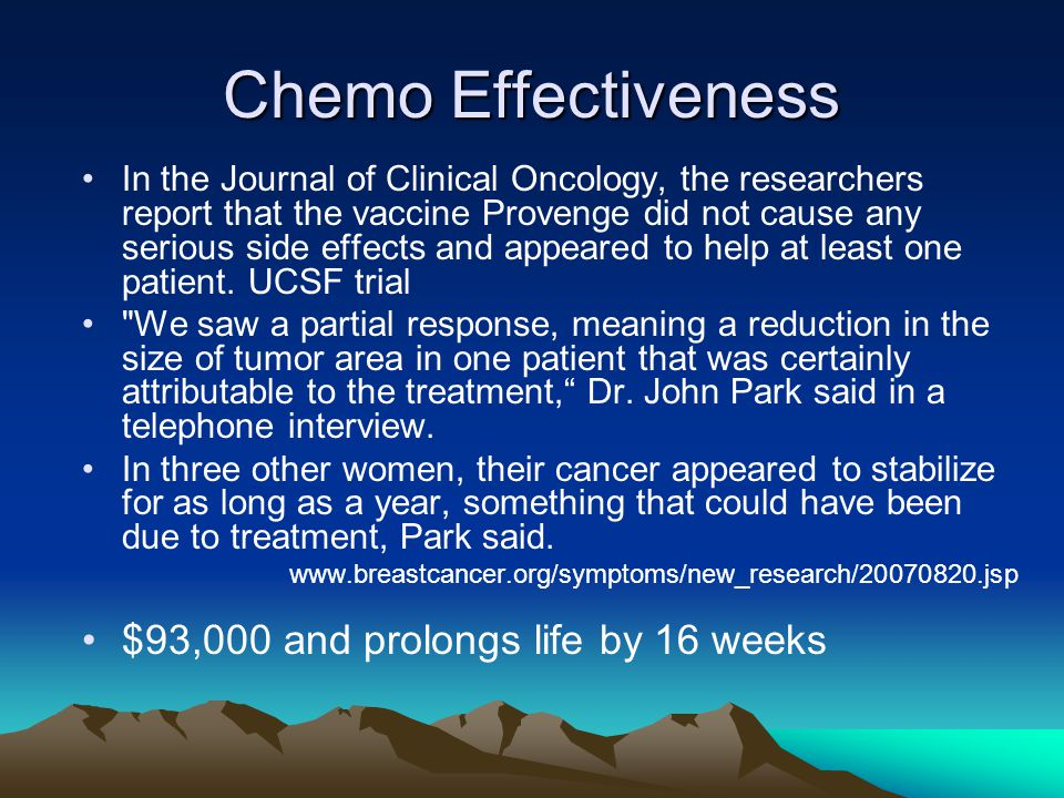 Chemo Effectiveness In the Journal of Clinical Oncology, the researchers report that the vaccine Provenge did not cause any serious side effects and a