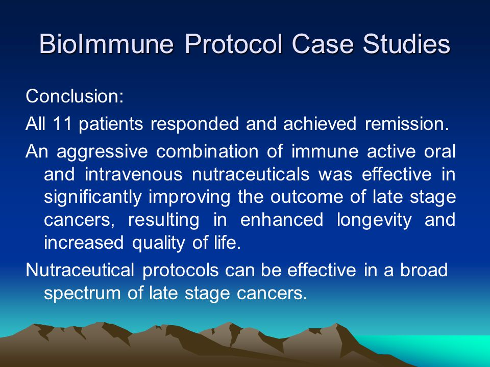 BioImmune Protocol Case Studies Conclusion: All 11 patients responded and achieved remission. An aggressive combination of immune active oral and intr