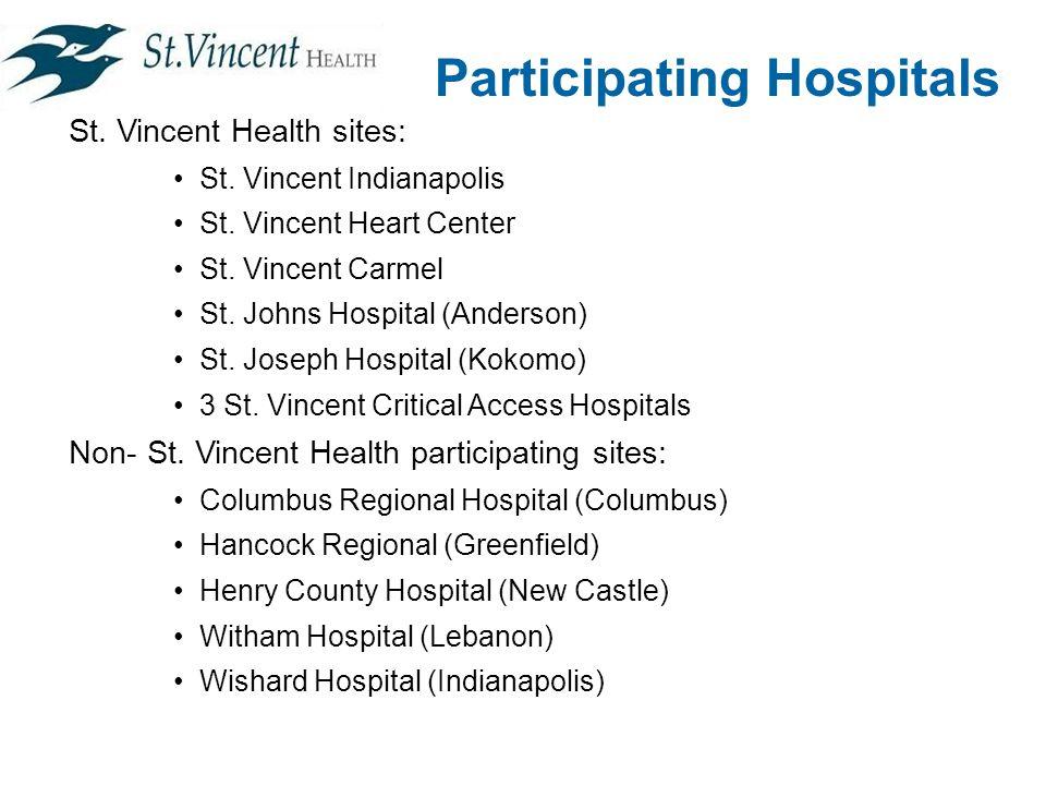 Participating Hospitals St. Vincent Health sites: St. Vincent Indianapolis St. Vincent Heart Center St. Vincent Carmel St. Johns Hospital (Anderson) S