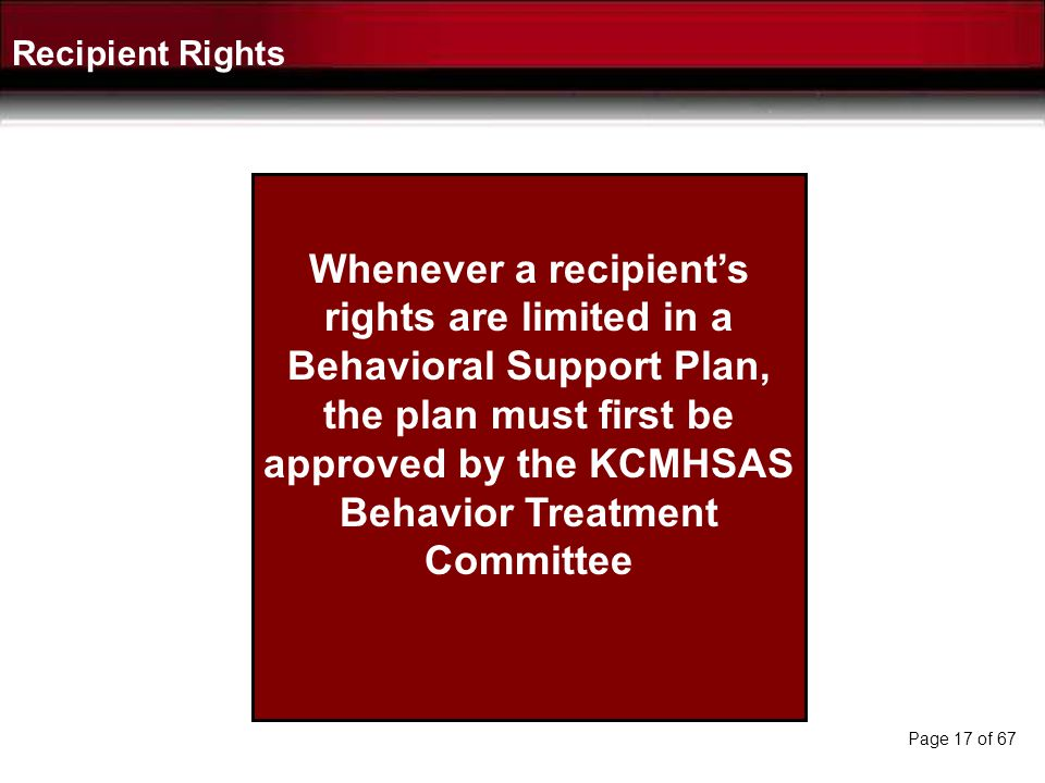 As a general guideline, a recipients limitable rights may only be restricted or limited: If authorized by the recipients Behavioral Support Plan, or i