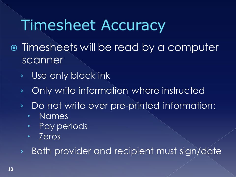 Timesheets will be read by a computer scanner Use only black ink Only write information where instructed Do not write over pre-printed information: Na