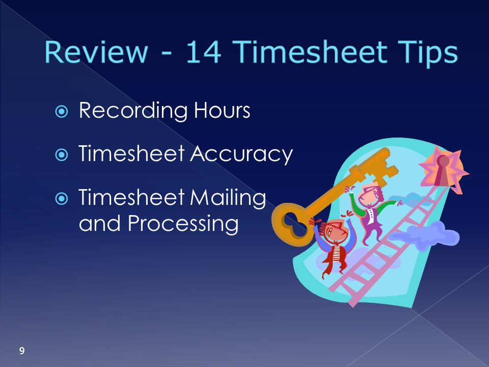 Recording Hours Timesheet Accuracy Timesheet Mailing and Processing 9