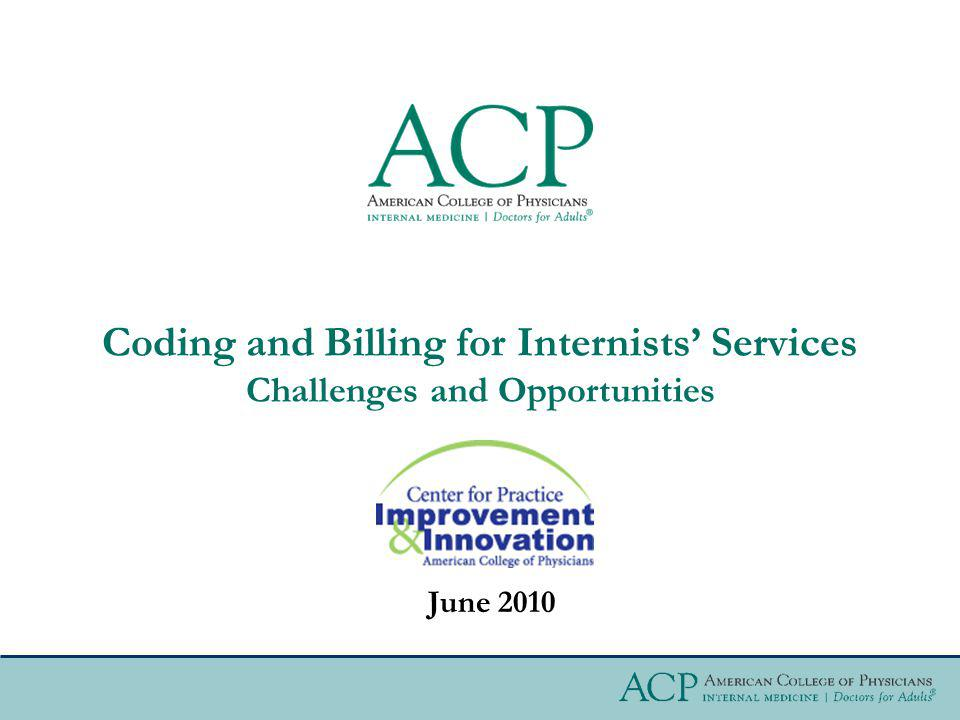 Coding and Billing for Internists Services Challenges and Opportunities June 2010