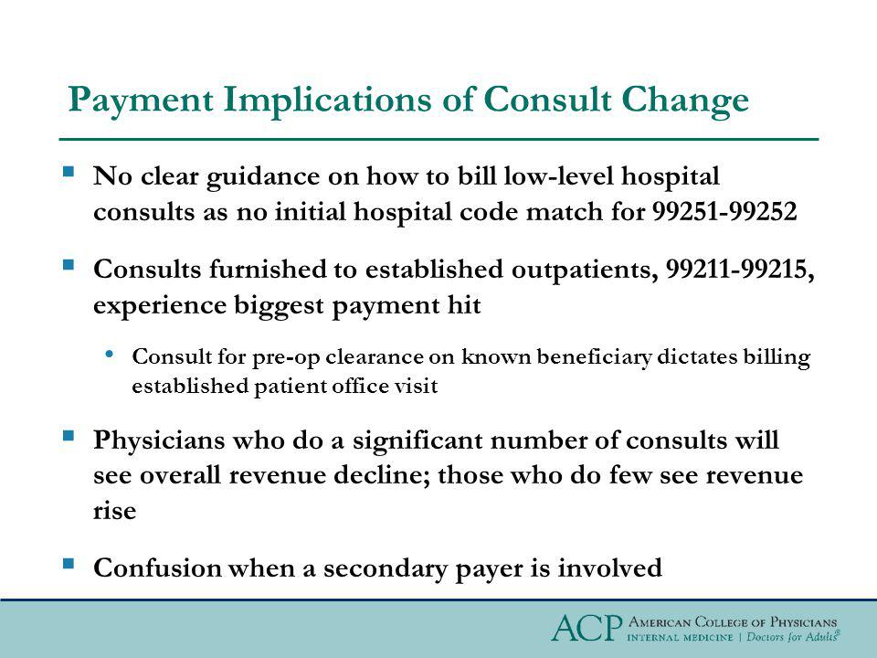 Payment Implications of Consult Change No clear guidance on how to bill low-level hospital consults as no initial hospital code match for 99251-99252