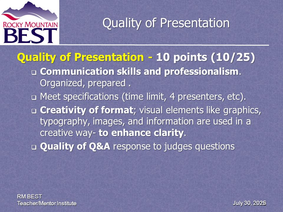 July 30, 2012 RM BEST Teacher/Mentor Institute 25 Quality of Presentation Quality of Presentation - 10 points (10/25) Communication skills and professionalism.