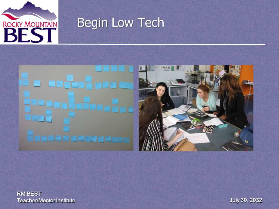 July 30, 2012 RM BEST Teacher/Mentor Institute 32 Begin Low Tech
